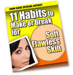 11 Habits To Make or Break For Soft Flawless Skin